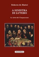 A SINISTRA DI LUTERO. UN LIBRO PER CAPIRE MEGLIO LA CHIESA, LE CHIESE, E LE SOCIETÀ IN CUI VIVIAMO.
